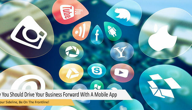 Why You Should Drive Your Business Forward With A Mobile App