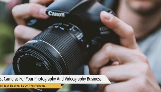 Experts' Top Picks: 5 Best Cameras For Your Photography And Videography Business